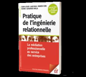 Pratique de l'ingénierie relationnelle - la médiation professionnelle au service des entreprise
